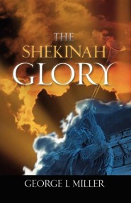 The Shekinah Glory  -     By: George L. Miller