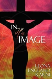 In His Image  -     By: Leona England Karni