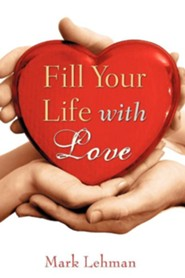 Fill Your Life with Love  -     By: Mark Lehman
