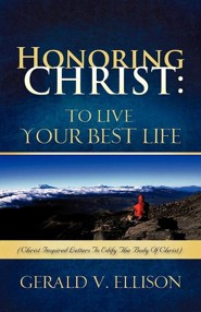 Honoring Christ: To Live Your Best Life  -     By: Gerald Ellison