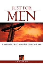 Just for Men: A Practical Daily Devotional Guide for Men  -     By: David Nichols