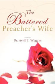 The Battered Preacher's Wife  -     By: Avril E. Wiggins