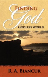 Finding God in a Godless World  -     By: R.A. Biancur