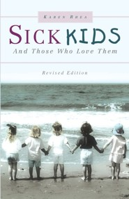 Sick Kids and Those Who Love Them  -     By: Karen Rhea
