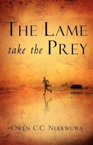 The Lame Take the Prey  -     By: Owen C.C. Nlekwuwa