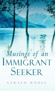 Musings of an Immigrant Seeker  -     By: Gerald Knull