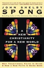 A New Christianity for a New World: Why Traditional Faith Is Dying & How a New Faith Is Being Born  -     By: John Shelby Spong