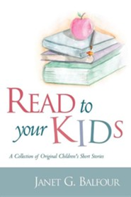 Read to Your Kids!  -     By: Janet G. Balfour