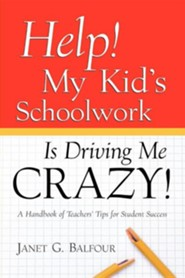 Help! My Kid's Schoolwork Is Driving Me Crazy!  -     By: Janet G. Balfour