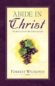 Abide in Christ  -     By: Forrest Wychopen