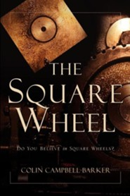 The Square Wheel  -     By: Colin Campbell-Barker