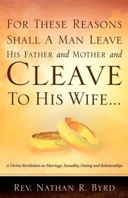 For These Reasons Shall a Man Leave His Father and Mother  -     By: Nathan R. Byrd