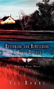 Restoring and Rebuilding a House Divided  -     By: Vel Hobbs