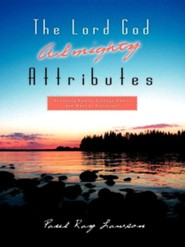 The Lord God Almighty Attributes  -     By: Paul Ray Lawson