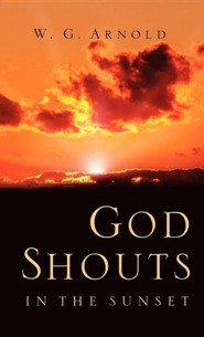 God Shouts in the Sunset  -     By: W.G. Arnold