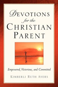 Devotions for the Christian Parent  -     By: Kimberli Ruth Ayers