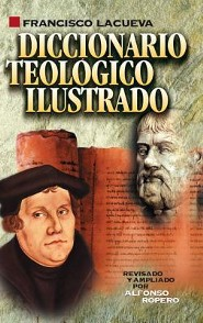 Diccionario Teologico Ilustrado  -     By: Francisco Lacueva     Illustrated By: Alfonso Ropero