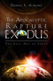 The Apocalyptic Rapture Exodus  -     By: Daniel E. Almonz