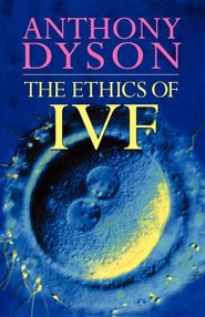 Ethics of in Vitro Fertilisation  -     By: Anthony Dyson