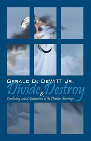 Divide and Destroy: Combating Satan's Destruction of the Christian Marriage  -     By: Gerald DeWitt Jr.