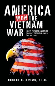 America Won the Vietnam War!  -     By: Robert R. Owens