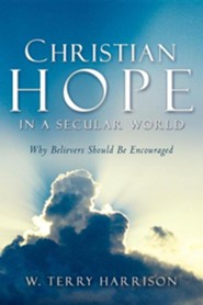 Christian Hope in a Secular World  -     By: W. Terry Harrison