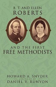 B. T. and Ellen Roberts and the First Free Methodists  -     By: Howard A. Snyder, Daniel V. Runyon