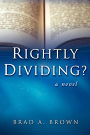 Rightly Dividing?  -     By: Brad A. Brown