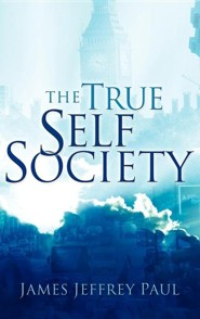 The True Self Society  -     By: James Jeffrey Paul
