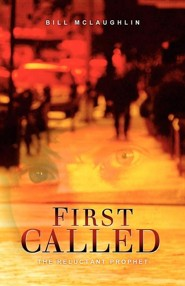 First Called: The Reluctant Prophet  -     By: Bill McLaughlin