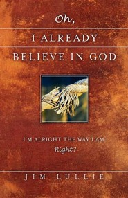 Oh, I Already Believe in God  -     By: Jim Lullie