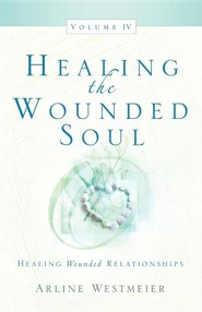 Healing the Wounded Soul, Vol. IV  -     By: Arline Westmeier