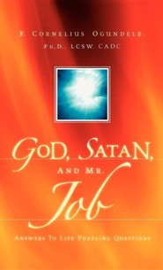 God, Satan, and Mr. Job: Answers to Life Puzzling Questions  -     By: F. Cornelius Ogundele