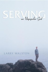 Serving an Unpopular God  -     By: Larry Walston