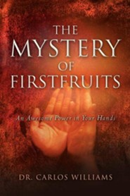 The Mystery of Firstfruits  -     By: Carlos Williams