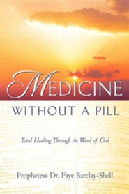 Medicine Without a Pill  -     By: Faye Barclay-Shell