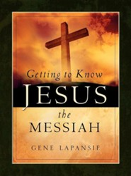 Getting to Know Jesus the Messiah  -     By: Gene Lapansie