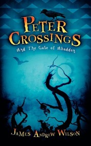 Peter Crossings and the Gate of Abaddon  -     By: James Andrew Wilson