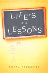 Life's Little Lessons  -     By: Kathy Frederick