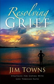 Resolving Grief  -     By: Jim Towns
