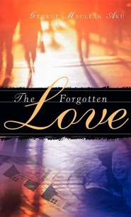 The Forgotten Love  -     By: George MacLean Aku