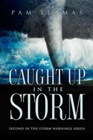 Caught Up in the Storm  -     By: Pam Llamas