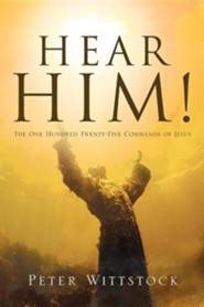 Hear Him! the One Hundred Twenty-Five Commands of Jesus  -     By: Peter Wittstock