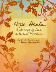 Hope Heals: A Journal of Love, Loss and Memories  -     By: Sarah Kroenke, Daena Esterbrooks