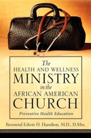 The Health and Wellness Ministry in the African American Church  -     By: Edwin H. Hamilton