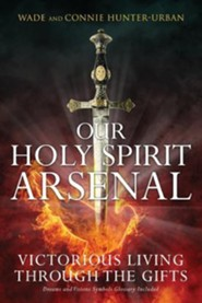 Our Holy Spirit Arsenal  -     By: Wade Urban, Connie Hunter-Urban