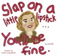Slap on a Little Lipstick... You'll Be Fine  -     By: Jodi Hills     Illustrated By: Jodi Hills