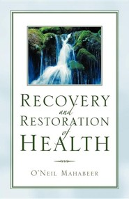 Recovery and Restoration of Health  -     By: O'Neil Mahabeer