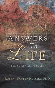 Answers to Life  -     By: Robert Foster Russell