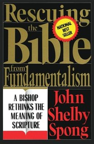 Rescuing the Bible from Fundamentalism: A Bishop Rethinks the Meaning of Scripture  -     By: John Shelby Spong